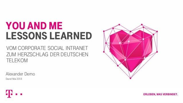 You and Me Lessons Learned Alexander Derno Stand Mai 2018 Vom Corporate social Intranet zum Herzschlag der deutschen Telek...