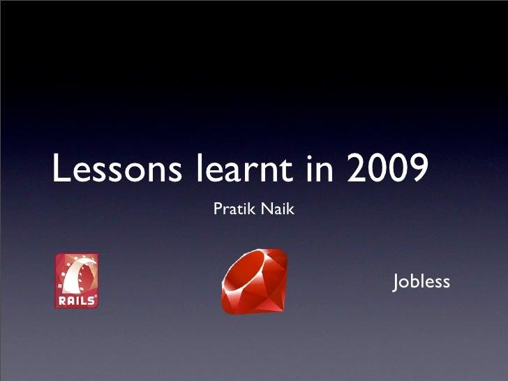Lessons learnt in 2009          Pratik Naik                           Jobless