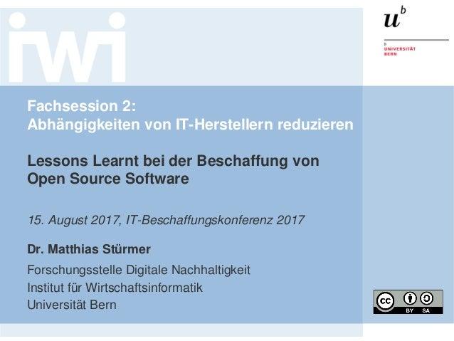 Fachsession 2: Abhängigkeiten von IT-Herstellern reduzieren Lessons Learnt bei der Beschaffung von Open Source Software 15...