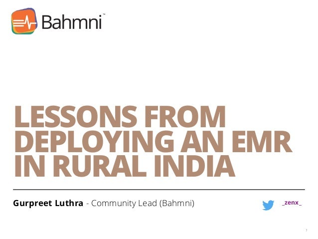 LESSONS FROM DEPLOYING AN EMR IN RURAL INDIA Gurpreet Luthra - Community Lead (Bahmni) 1 _zenx_