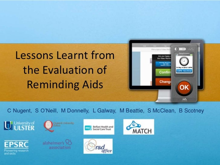 Lessons Learnt from   the Evaluation of    Reminding AidsC Nugent, S O'Neill, M Donnelly, L Galway, M Beattie, S McClean, ...