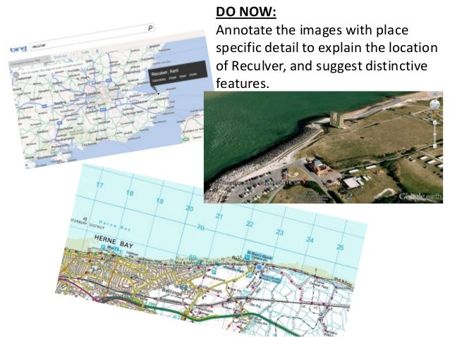 DO NOW:Annotate the images with placespecific detail to explain the locationof Reculver, and suggest distinctivefeatures.