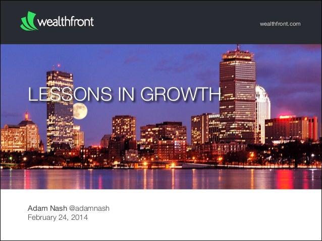 wealthfront.com  LESSONS IN GROWTH  Adam Nash @adamnash February 24, 2014