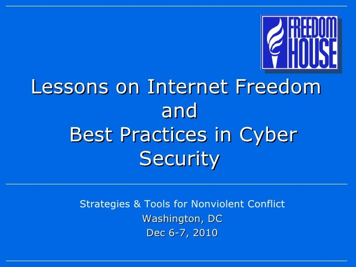 Lessons on Internet Freedom  and  Best Practices in Cyber Security Strategies & Tools for Nonviolent Conflict Washington, ...