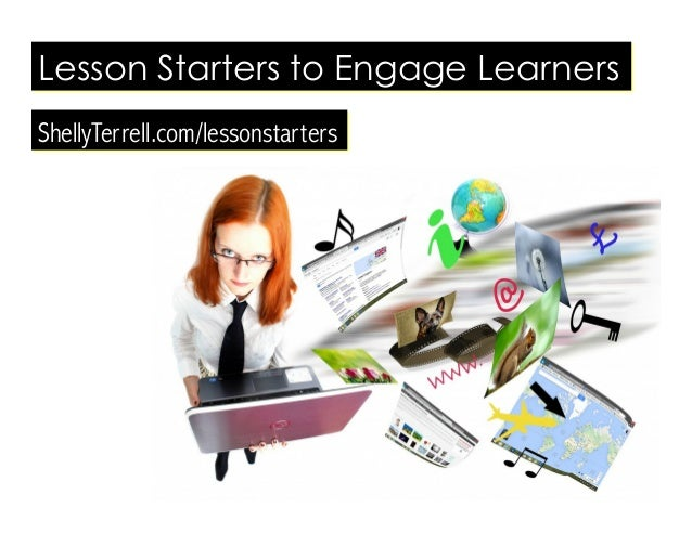 Lesson Starters to Engage Learners ShellyTerrell.com/lessonstarters