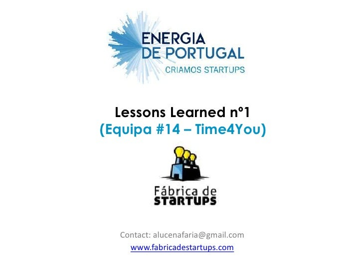 Lessons Learned nº1(Equipa #14 – Time4You)  Contact: alucenafaria@gmail.com    www.fabricadestartups.com