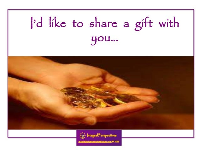 I'd like to share a gift with you…