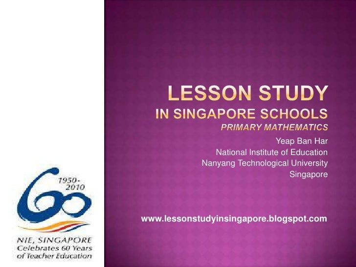 Lesson study in singapore schoolsPRIMARY Mathematics<br />Yeap Ban Har<br />National Institute of Education<br />Nanyang T...