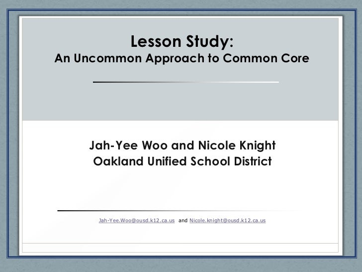 Lesson Study:An Uncommon Approach to Common Core    Jah-Yee Woo and Nicole Knight     Oakland Unified School District     ...