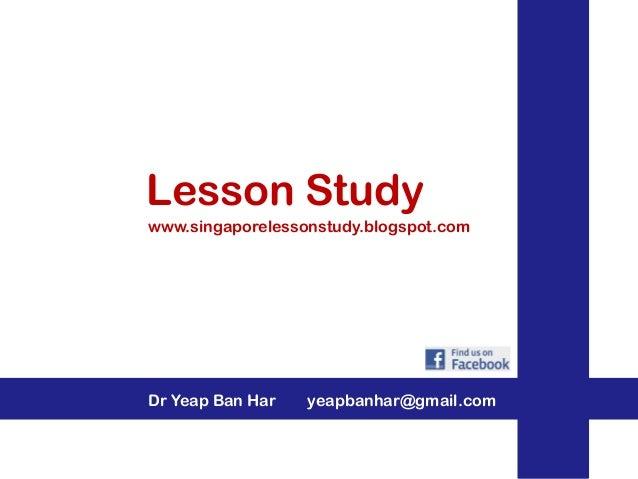 Lesson Studywww.singaporelessonstudy.blogspot.comDr Yeap Ban Har   yeapbanhar@gmail.com