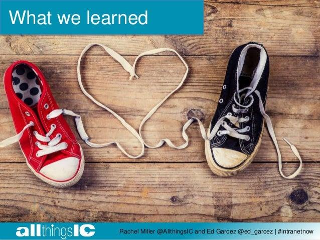 What we learned Rachel Miller @AllthingsIC and Ed Garcez @ed_garcez | #intranetnow