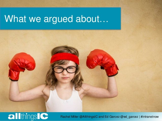 Rachel Miller @AllthingsIC and Ed Garcez @ed_garcez | #intranetnow What we argued about…