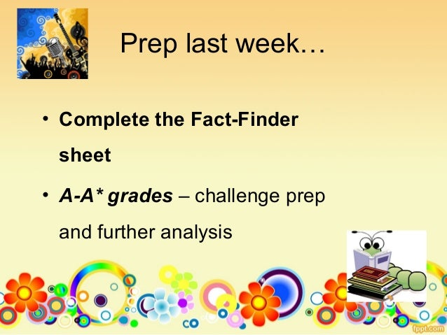 Prep last week…• Complete the Fact-Findersheet• A-A* grades – challenge prepand further analysis