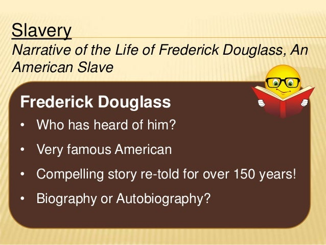 the compelling and influential autobiography of frederick douglass Douglass, frederick frederick douglass library of congress, washington, dc this first publication of frederick douglass's often revised autobiography serves as one of the most read primary sources on american slavery today as well as in its own time.