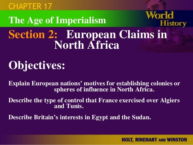 CHAPTER 17The Age of ImperialismSection 2: European Claims in         North AfricaObjectives:Explain European nations' mot...