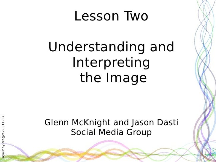Lesson Two Understanding and Interpreting  the Image   Glenn McKnight and Jason Dasti Social Media Group