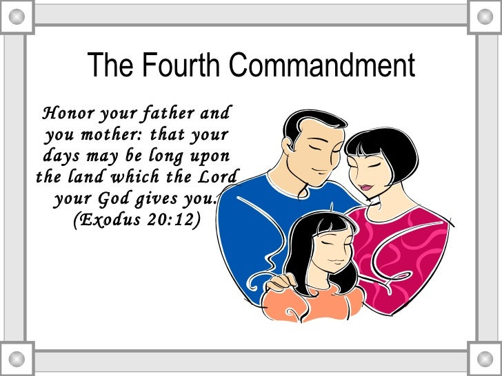 the fourth commandment The fourth, fifth, and sixth commandments of god lesson 19 from the baltimore cathechism « prev: next » 241 what is the fourth commandment of god the fourth commandment of god is: honor.