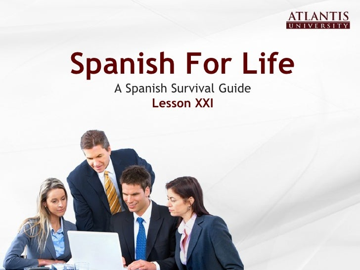 Spanish For Life A Spanish Survival Guide Lesson XXI