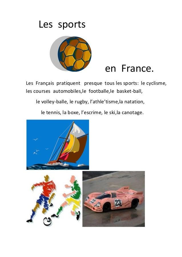 Les sports  en France. Les Français pratiquent presque tous les sports: le cyclisme, les courses automobiles,le footballe,...