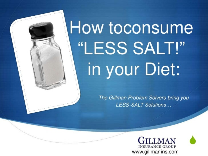 """How toconsume""""LESS SALT!"""" in your Diet:<br />The Gillman Problem Solvers bring you <br />LESS-SALT Solutions…<br />www.gil..."""