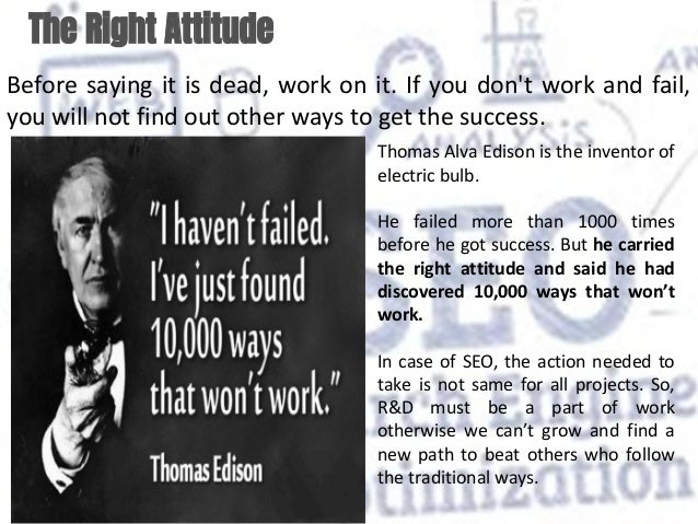The Right Attitude Before saying it is dead, work on it. If you don't work and fail, you will not find out other ways to g...