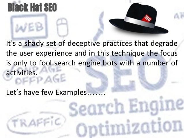 Black Hat SEO It's a shady set of deceptive practices that degrade the user experience and in this technique the focus is ...