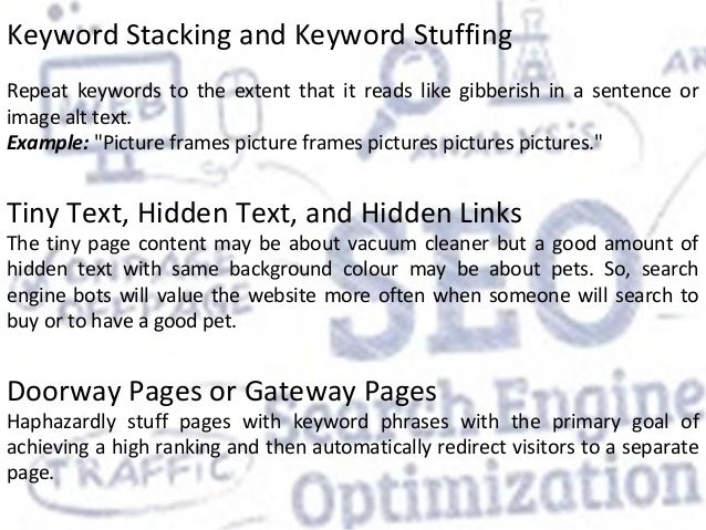 Keyword Stacking and Keyword Stuffing Repeat keywords to the extent that it reads like gibberish in a sentence or image al...