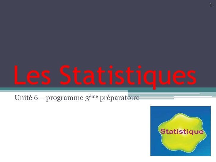 Les Statistiques<br />Unité 6 – programme 3ème préparatoire <br />1<br />