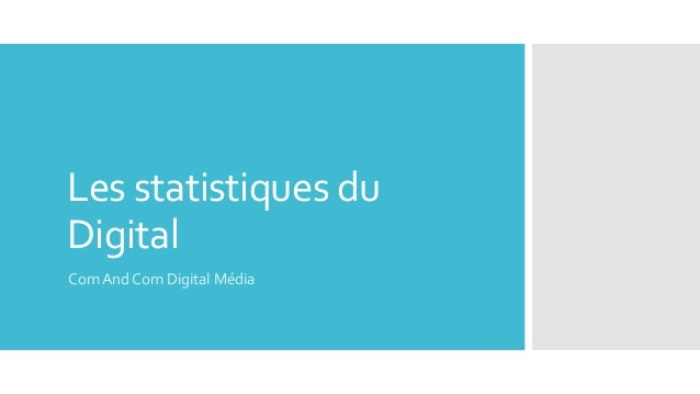Les statistiques du Digital Com And Com Digital Média