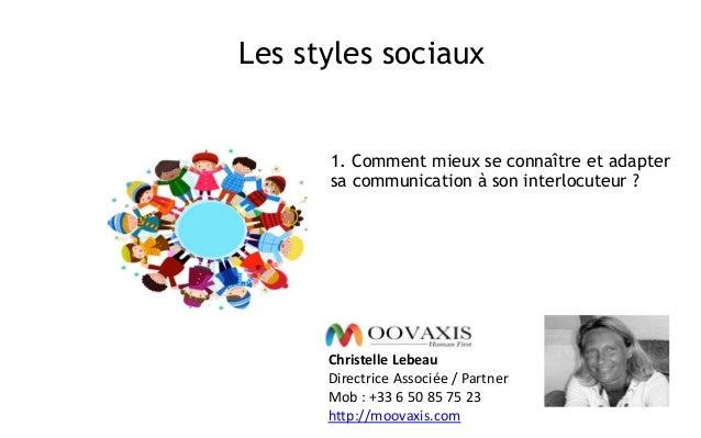 Les styles sociaux Christelle Lebeau Directrice Associée / Partner Mob : +33 6 50 85 75 23 http://moovaxis.com 1. Comment ...