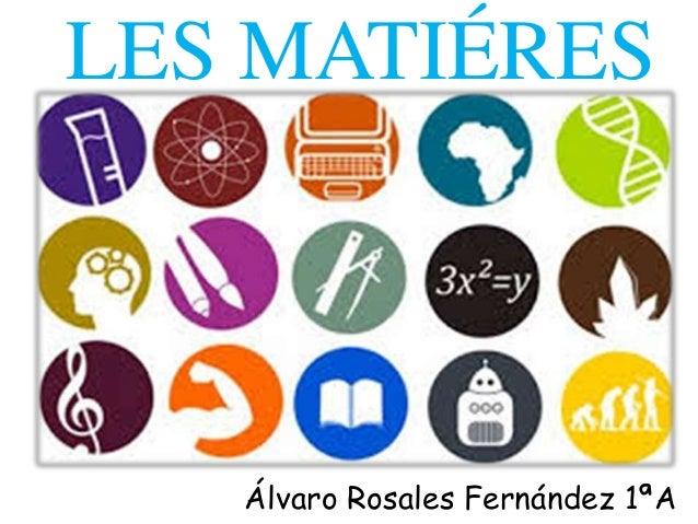 LES MATIÉRES Álvaro Rosales Fernández 1ªA