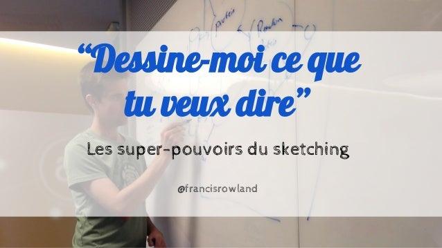 """""""Dessine-moi ce que tu veux dire"""" Les super-pouvoirs du sketching @francisrowland"""