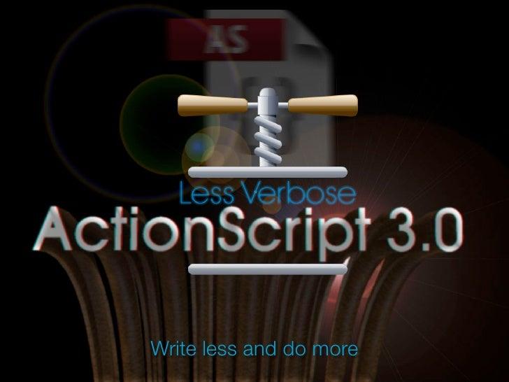 Less Verbose ActionScript 3.0