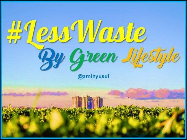 Less waste by green lifestyle | Kurangi Limbah Untuk Hidup yang Lebih Baik @aminyusuf