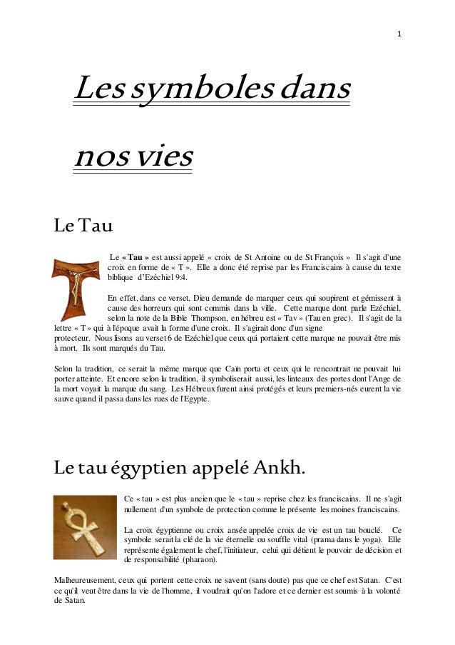 1 Lessymbolesdans nosvies Le Tau Le « Tau » est aussi appelé « croix de St Antoine ou de St François » Il s'agit d'une cro...