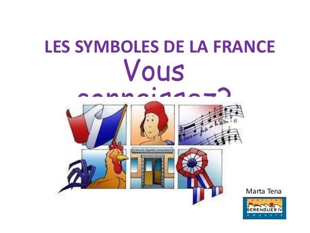 LES SYMBOLES DE LA FRANCE  Vous  connaissez?  Marta Tena