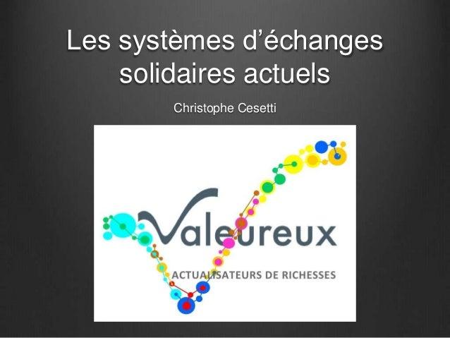 Les systèmes d'échanges  solidaires actuels  Christophe Cesetti