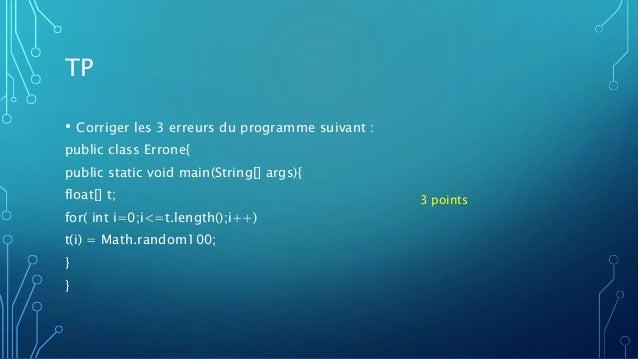 TP • Corriger les 3 erreurs du programme suivant : public class Errone{ public static void main(String[] args){ float[] t;...