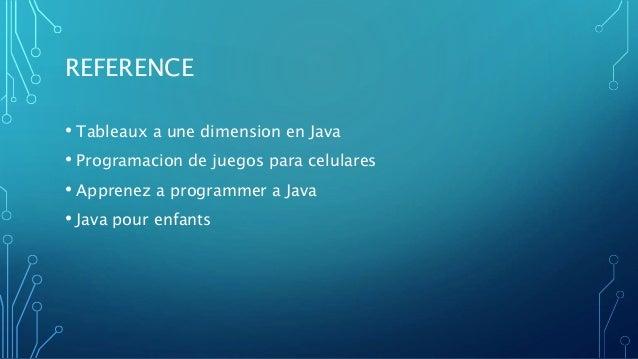 REFERENCE • Tableaux a une dimension en Java • Programacion de juegos para celulares • Apprenez a programmer a Java • Java...