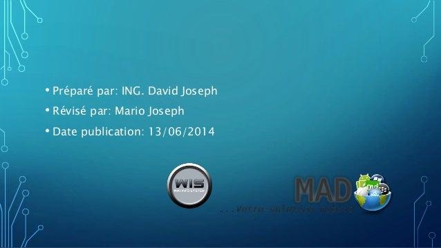 • Préparé par: ING. David Joseph • Révisé par: Mario Joseph • Date publication: 13/06/2014
