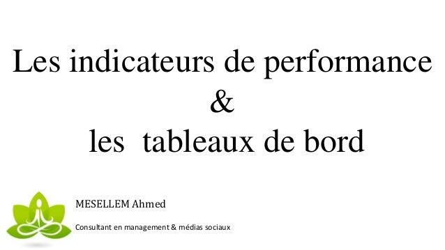 Les indicateurs de performance & les tableaux de bord MESELLEM Ahmed Consultant en management & médias sociaux