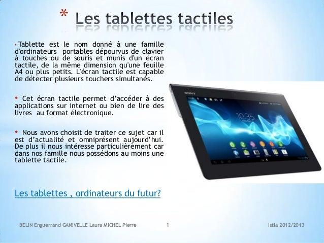 *• Tablette est le nom donné à une familledordinateurs portables dépourvus de clavierà touches ou de souris et munis dun é...