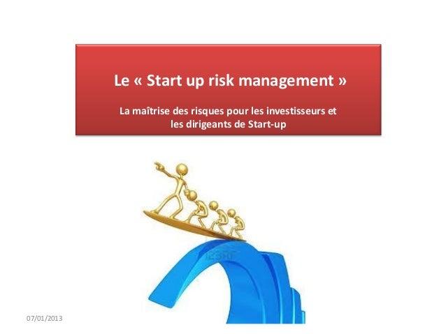Le « Start up risk management »             La maîtrise des risques pour les investisseurs et                        les d...