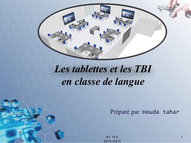 Les tablettes et les TBI  en classe de langue  Préparé par :Houda tahar  M1 FLE 1  2014/2015