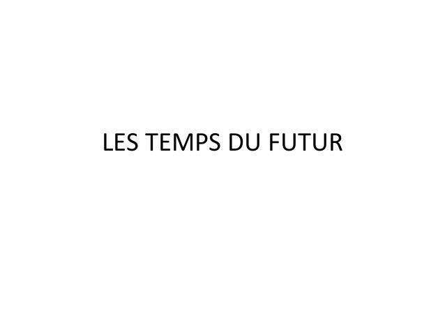 LES TEMPS DU FUTUR