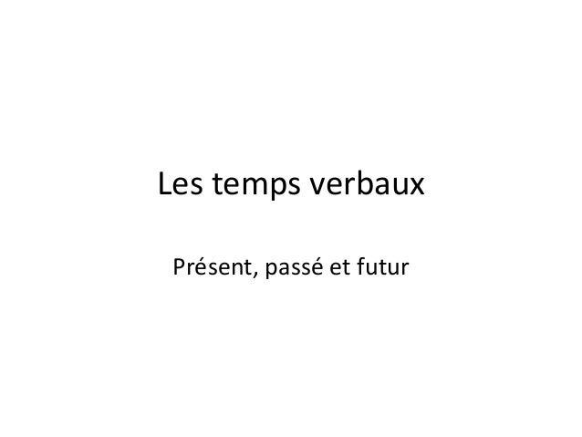 Les temps verbauxPrésent, passé et futur