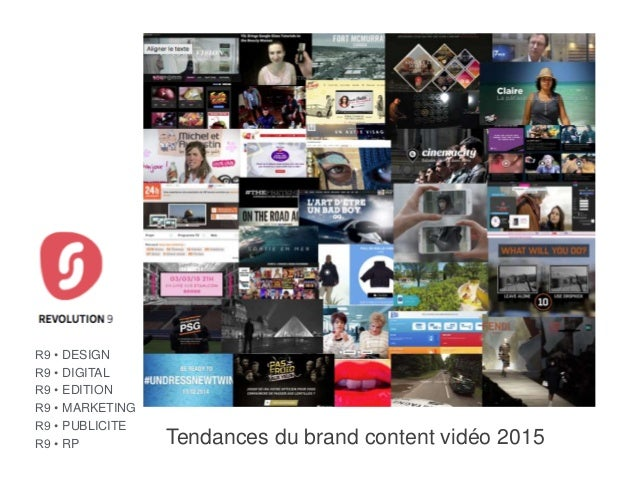REVOLUTION 9 Tendances du brand content vidéo 2015 R9 • DESIGN R9 • DIGITAL R9 • EDITION R9 • MARKETING R9 • PUBLICITE R9 ...
