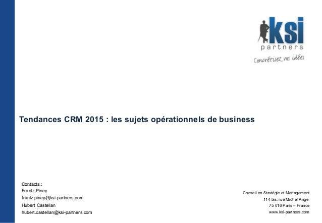 Tendances CRM 2015 : les sujets opérationnels de business Conseil en Stratégie et Management 114 bis, rue Michel Ange 75 0...