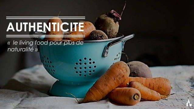 AUTHENTICITE « le living food pour plus de naturalité »