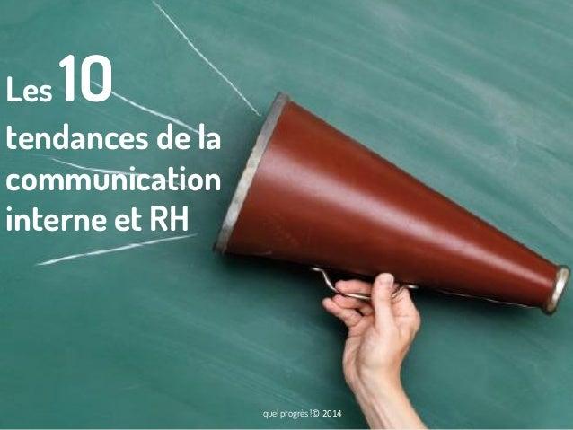 1O  Les tendances de la communication interne et RH  quel progrès !© 2014